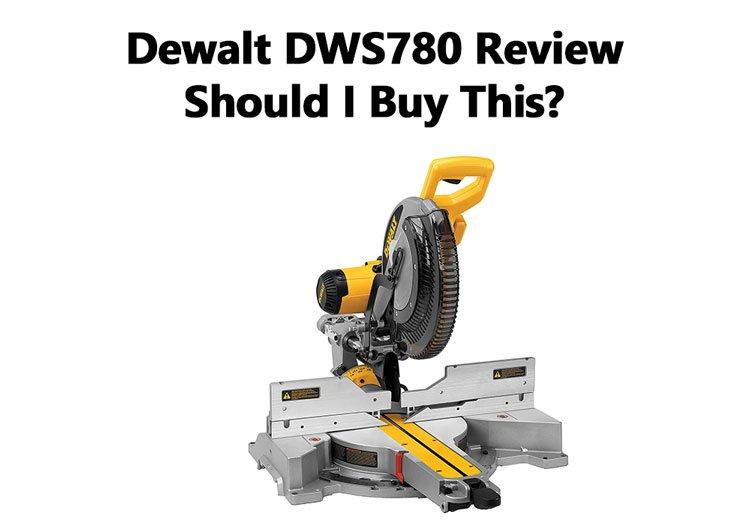 Dewalt DWS780 Review